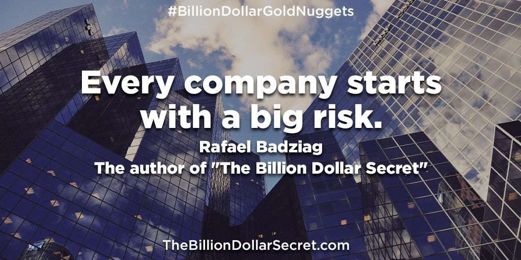 "Every company starts with a big risk - Rafael Badziag, the author of ""The Billion Dollar Secret"" – from the book ""The Billion Dollar Secret"" https://buff.ly/2B0BF5U  #BillionDollarGoldNuggets #TheBillionDollarSecret #BillionDollarAcademy #BillionaireQuotes #BillionaireWisdompic.twitter.com/r6TUyrZ7yG"