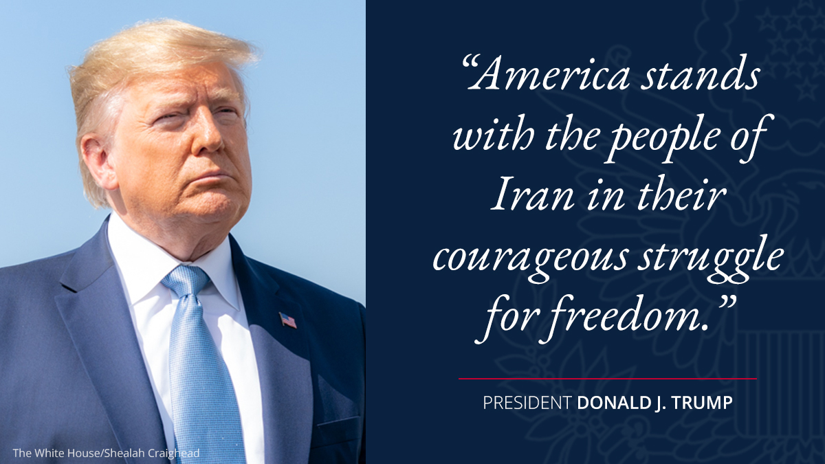 America stands with the courageous people of Iran in their struggle for freedom -- President Donald J. Trump