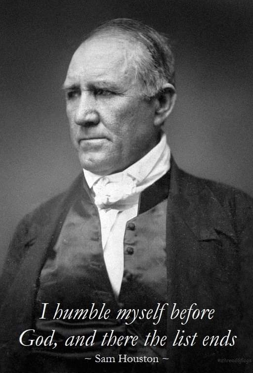 I humble myself before God, and there the list ends - Sam Houston #GodBlessTexas