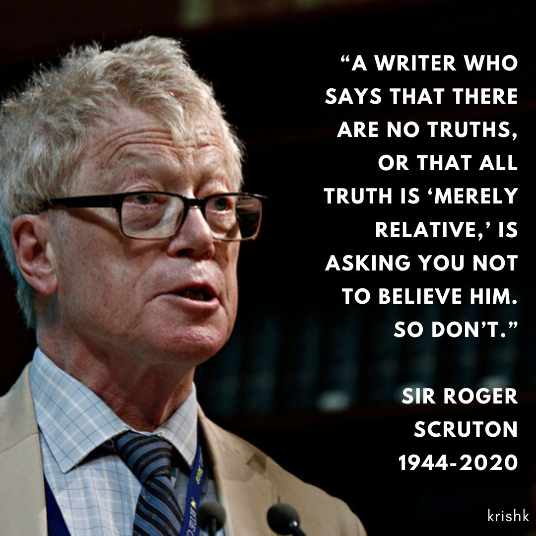 """krish kandiah on Twitter: """"""""A writer who says that there are no truths, or  that all truth is 'merely relative,' is asking you not to believe him. So  don't."""" Sir Roger Scruton ("""
