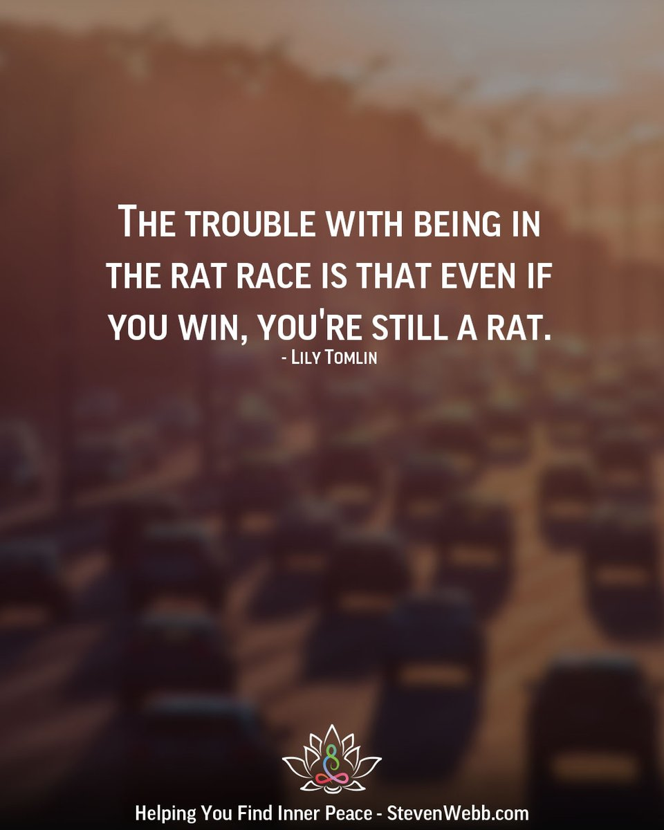 The trouble with being in the rat race is that even if you win, you're still a rat. - Lily Tomlin