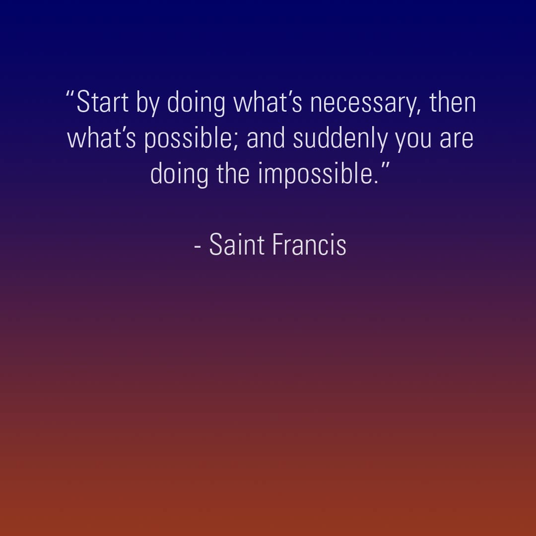 """Start by doing what's necessary, then what's possible; and suddenly you are doing the impossible."" - Saint Francis #TuesdayThoughts <br>http://pic.twitter.com/UYr1pdBUwe"