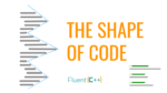 The Shapes of Code - Fluent C++