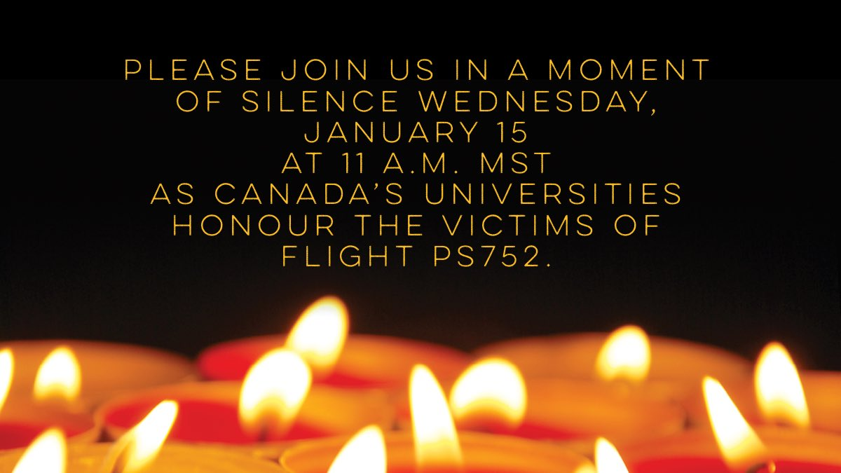 Please join us and university communities across Canada in a moment of silence today at 11 a.m. MST to honour those we lost in Flight 752. #UAlberta @univcan #UAlberta #UAlbertaRemembers #PS752pic.twitter.com/EC9WptXoG4