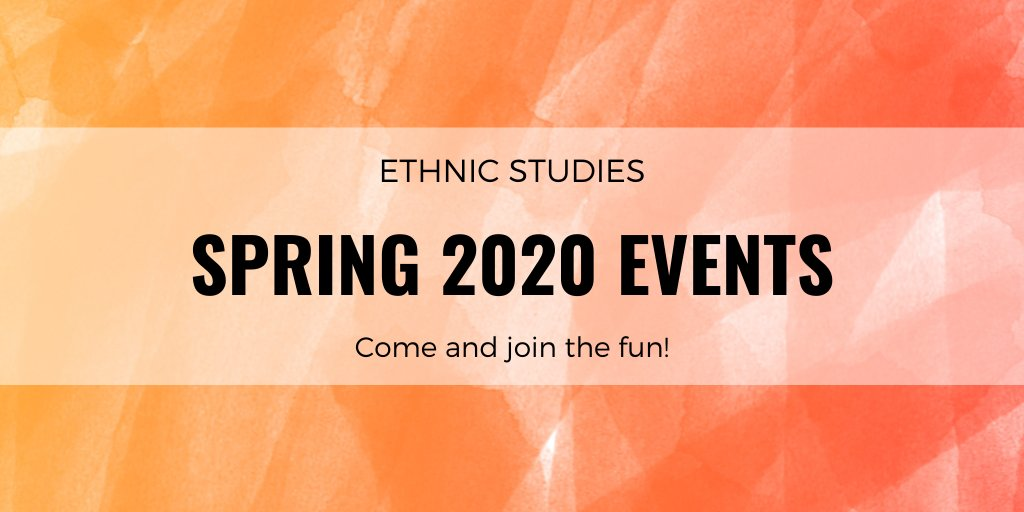 Image for the Tweet beginning: Ethnic Studies Spring 2020 Event