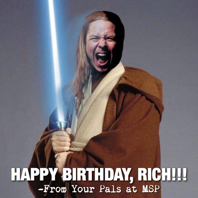 Happy Birthday to the Official Jedi Master of MSP, Rich Ward! Hope you have a great one, brother!