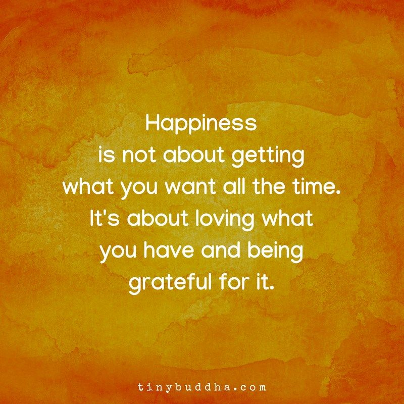 Happiness is not about getting what you want all the time. It's about loving what you have and being grateful for it. <br>http://pic.twitter.com/h37wWubUIP