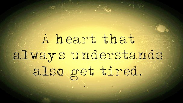 A heart that always understands also get tired...  #ThursdayThoughts #quote<br>http://pic.twitter.com/P1iUKai2ZE