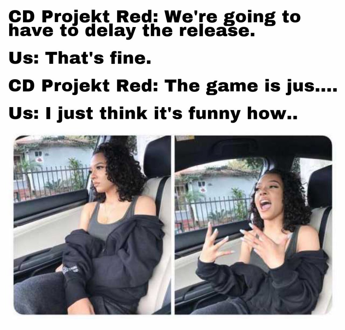 @CDPROJEKTRED #Cyberpunk2077 #CyberDelayed #CyberPunk @TwitterGaming #GameMeme pic.twitter.com/6r2ivcPWVr
