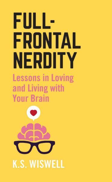"Win one of five copies of ""Full-Frontal Nerdity: Lessons in Loving and Living with Your Brain"""