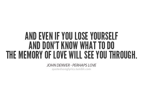 """And even if you lose yourself and don't know what to do, the memory of love will see you through."" John Denver  #JoyTrain #FamilyTrain #Goldenhearts<br>http://pic.twitter.com/xeiUseLpdx"