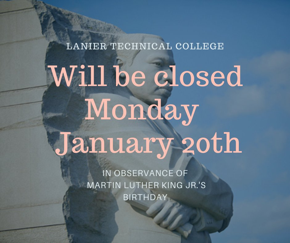 All #LanierTech campuses will be closed, Monday, January 20th, 2020 in observance of Martin Luther King Jr.'s birthday.  #tcsg  #greatcareersbeginhere #WEARELaniertechpic.twitter.com/p2c3gH4CdF