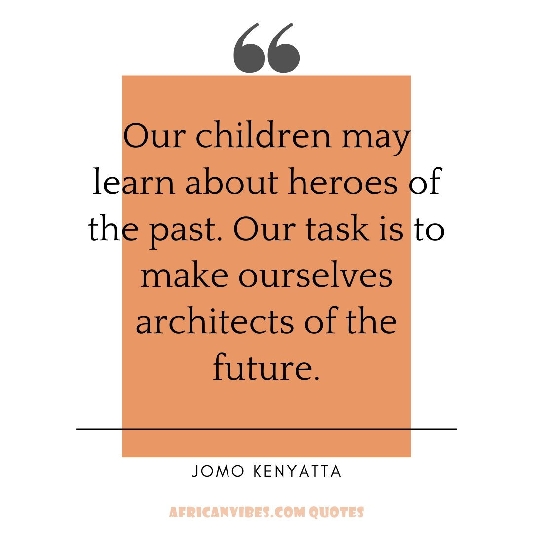 """DO YOU AGREE? """"Our children may learn about heroes of the past. Our task is to make ourselves architects of the future."""" - Jomo Kenyatta #africa # blackhistory #quoteoftheday #instaquote #instagramquotes #quotes #wordsofwisdom #quotesofinstagram #dailyquotes #africanwisdompic.twitter.com/gBzc7bS5Yi"""