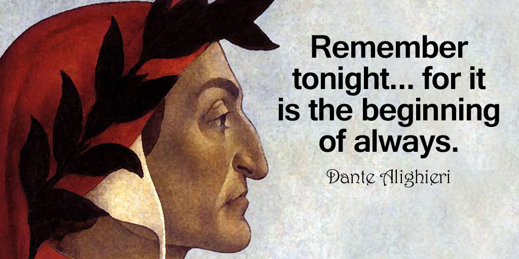 Remember tonight... for it is the beginning of always. - Dante Alighieri #quote