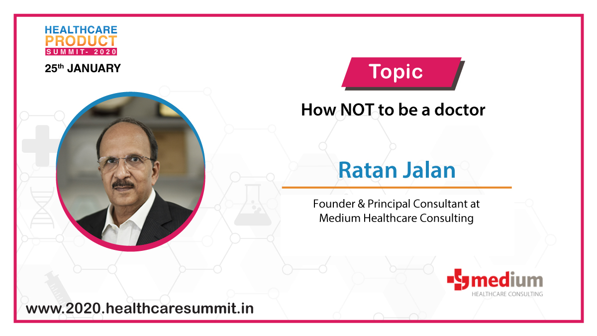 """#Speaker Update: We are happy to announce that Mr. Ratan Jalan, Founder & Principal Consultant, Medium Healthcare Consulting will be speaking on """"How NOT to be a #Doctor"""" at the #Healthcare #Product #Summit 2020. Visit https://bit.ly/368hS1I & register now. #HCPS2020 #Hyderabad"""