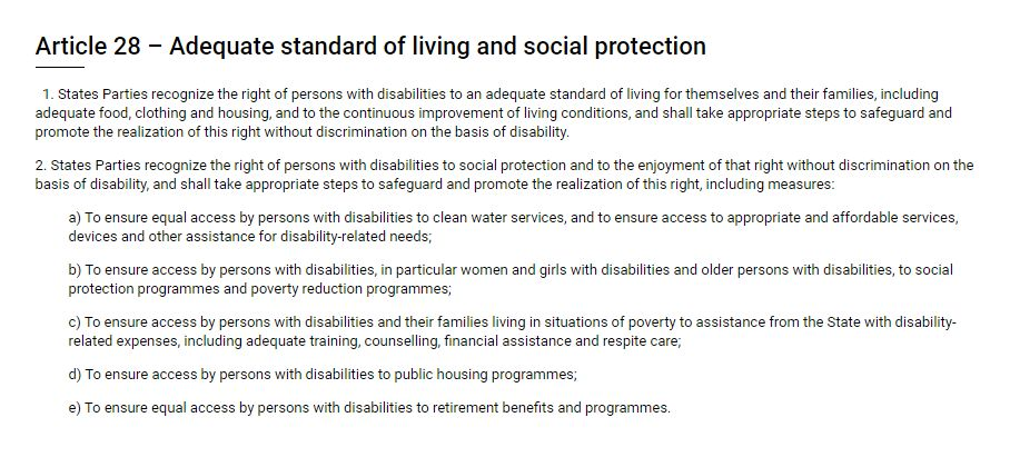 Disabled people need and are owed their CRPD article 28 right to adequate income and social protection. For enough money for #Housing, #Food, #Clothing #CleanWater, #RetirementBenefits, and #AdaptiveAids plus conditions of continuous improvement for themselves and their families