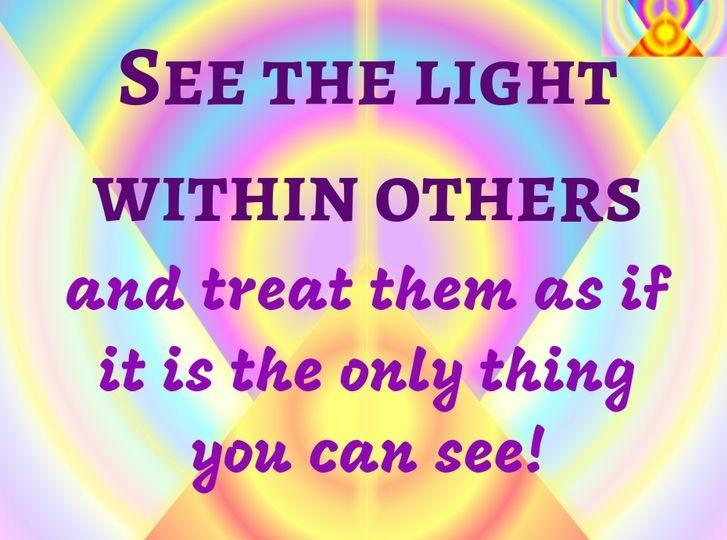 SEE THE #LIGHT WITHIN OTHERS And Treat Them As If It Is The Only Thing You Can See! #waytolive #PositiveVibesOnly #sharethelove #RainKindness #makeadifference #StarfishClub #JoyTrain #GoldenHearts #ThinkBIGSundayWithMarsha