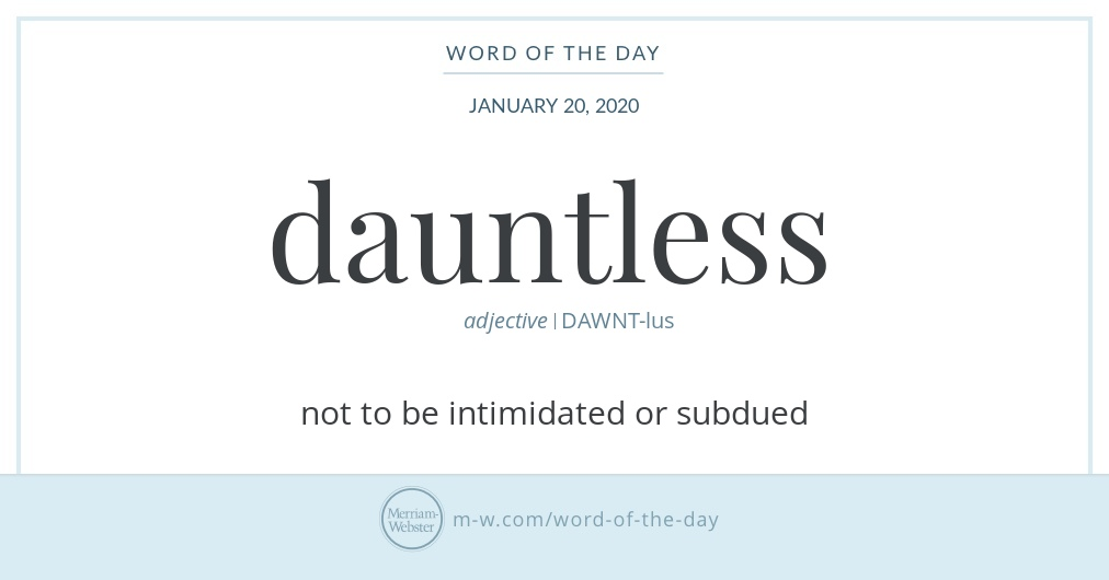 Good morning! Today's  #WordOfTheDay is 'dauntless'  https://s.m-w.com/2QBIiVu