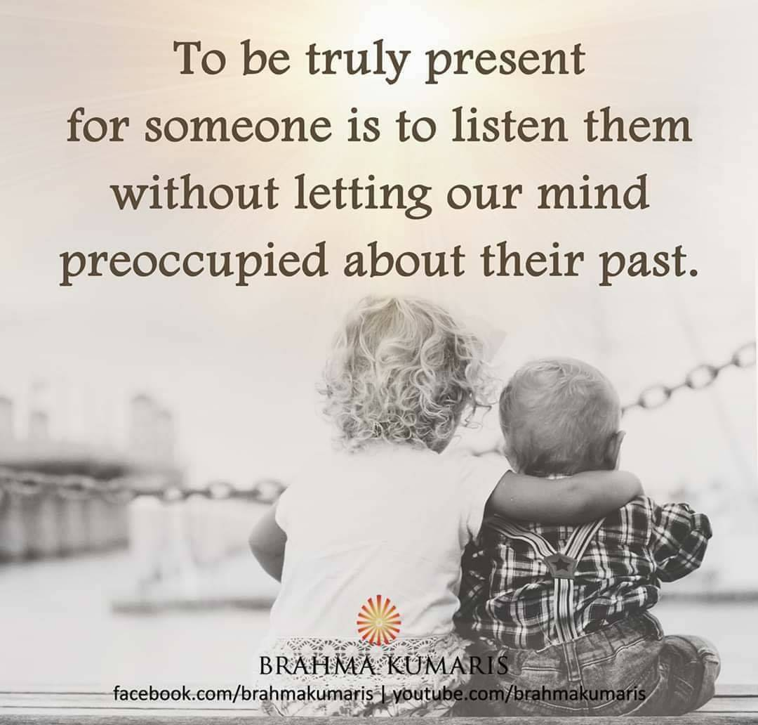 Non-judgmental listening is an art of expressing your love. When my mind is open and clean from past memories, I meet everyone with fresh perception. This allows love and respect to flow naturally. #brahmakumaris