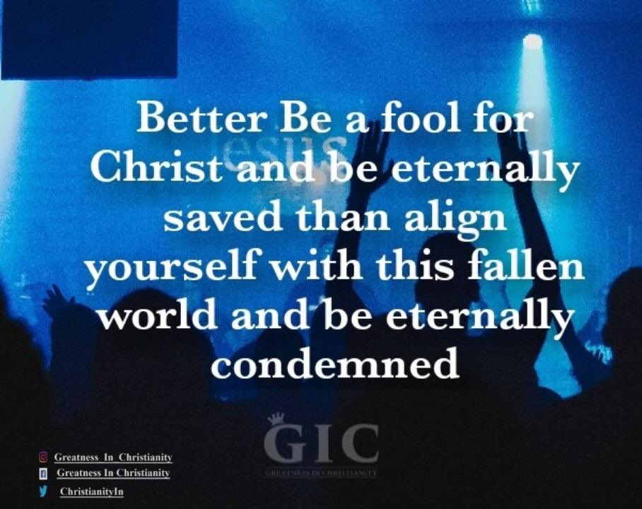 It's better to be a fool for Christ and be eternally saved.<br>http://pic.twitter.com/kDuzNTjD3n