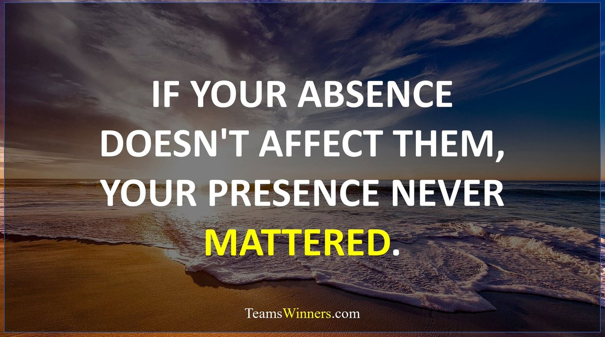 if your absence doesn't affect them, your presence never mattered.  #quotes #quoteoftheday pic.twitter.com/hhHFPB39MN