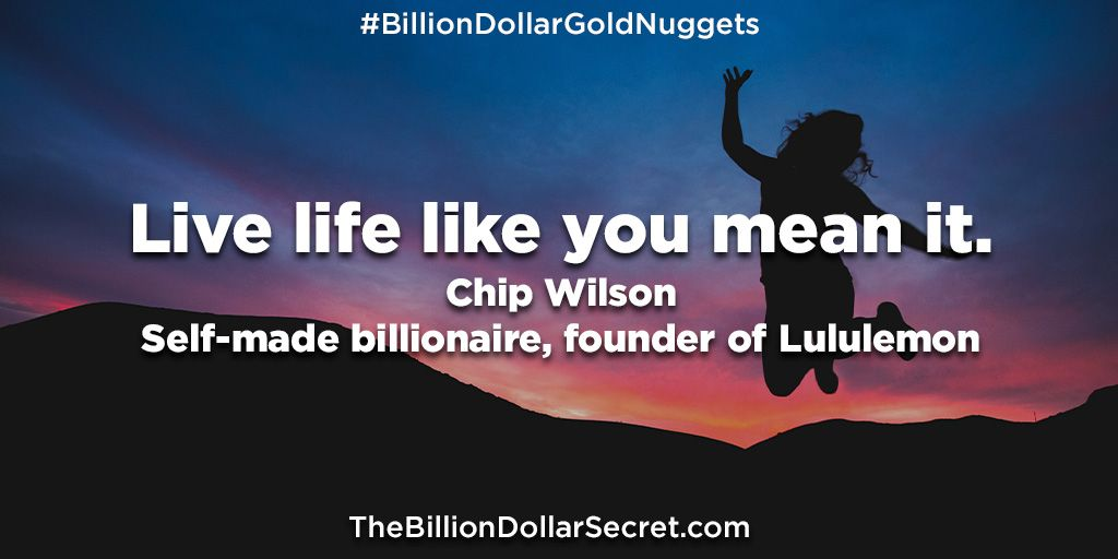 """Live life like you mean it. –Chip Wilson, self-made billionaire, founder of Lululemon – from the book """"The Billion Dollar Secret"""" https://buff.ly/2B0BF5U  #BillionDollarGoldNuggets #TheBillionDollarSecret #BillionDollarAcademy #BillionaireQuotes #BillionaireWisdompic.twitter.com/mItxlE9SLe"""
