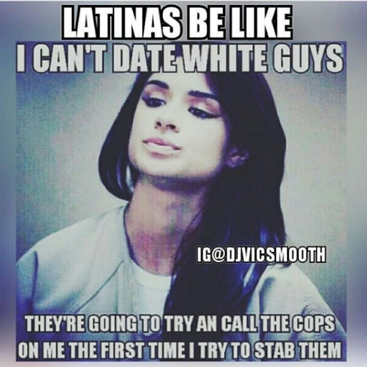 Date latinas why guys do white Dating A