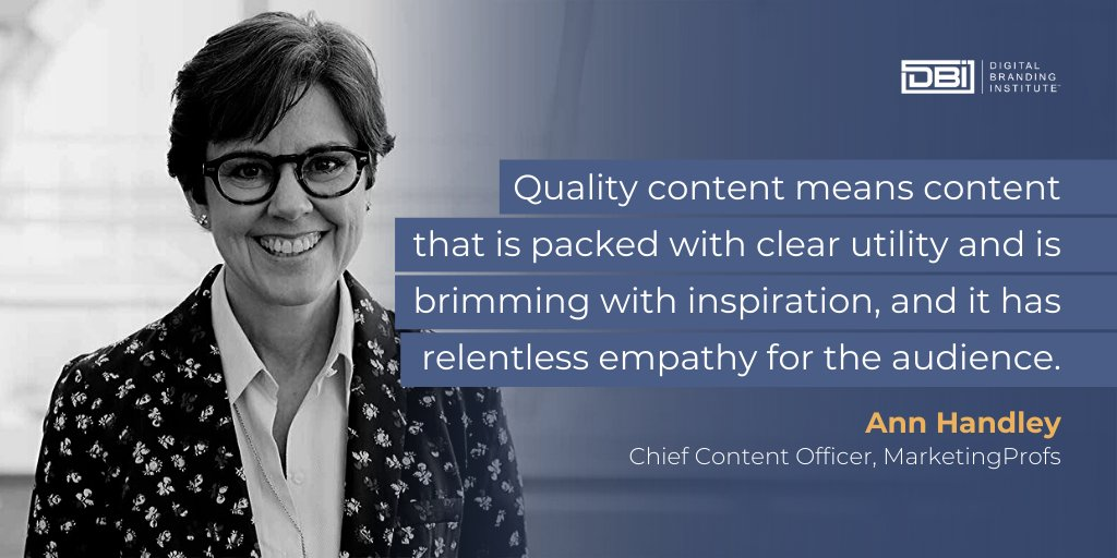 "Digital Branding Institute on Twitter: """"Quality content means content that  is packed with clear utility and is brimming with inspiration, and it has  relentless empathy for the audience."" - Ann Handley (@MarketingProfs),"