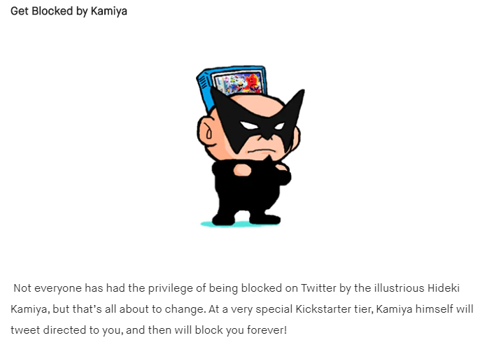 If you back the Wonderful 101 Kickstarter at the $101 level... you get blocked on Twitter by Kamiya