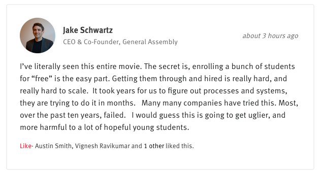 "General Assembly (@GA) CEO @jakeschwartz on @LambdaSchool's growing pains: ""I would guess this is going to get uglier, and more harmful to a lot of hopeful young students."" https://www.theinformation.com/articles/lambda-schools-growing-pains-big-buzz-student-complaints …"