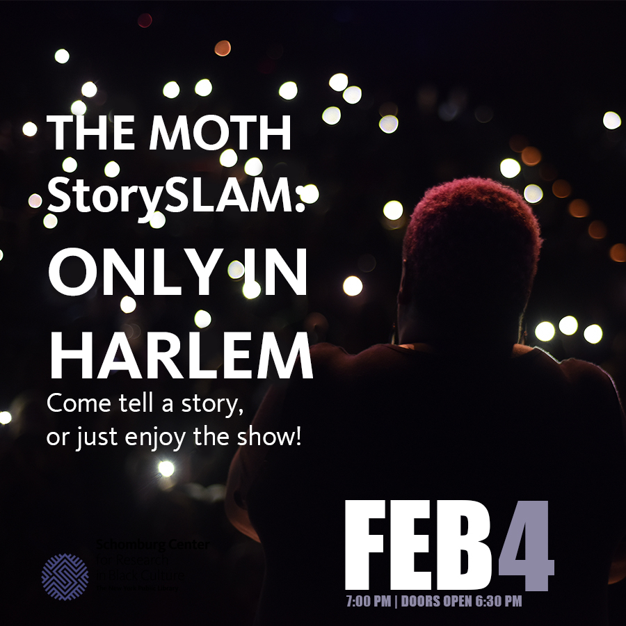 """Have a story that could happen only in Harlem?"""" Share yours at The MOTH StorySLAM, our open mic competition, on Tuesday, Feb 4 at 7 PM. Tickets are $15. Purchase yours now.  http://ow.ly/Vhoh30q9M8m   #SchomburgCenter"""