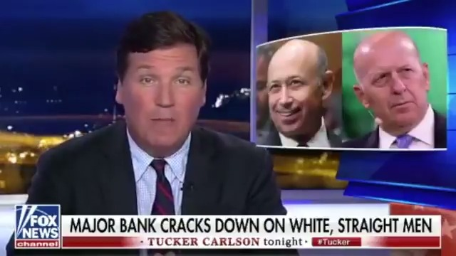 "Tucker Carlson Calling Out The Woke Capitalism Of Goldman Sachs For Discriminating Against Straight White Men""Diversity for thee, but not for me. That's the real motto of Goldman Sachs."""