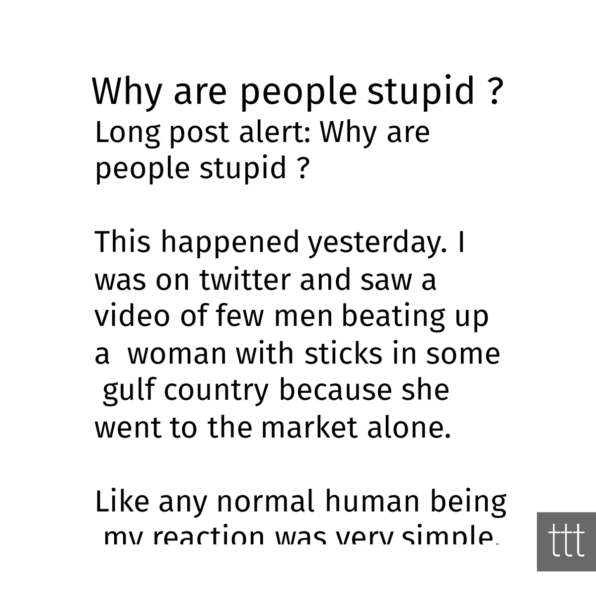 Read this [ rant ]  'Why are people stupid ?'  here   #Society #Introspection #satudaymorning #ThoughtOfTheDay #quotesoftheday #read #writerscommunity #blogger #life #storytelling #stories