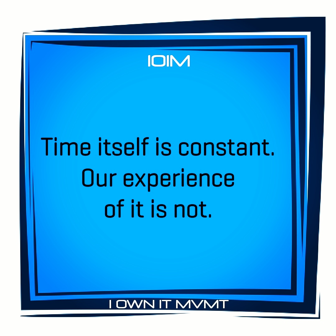 Time itself is constant. Our experience of it is not.  @iownitmovement  #iownitmvmt #goodvibes #maxout #love #garyvee #lifelessons @life #positive #highvibes #inspiration #motivation #inspire #beininspired #motivational #positivity #selflove #wordstoliveby #happiness #timepic.twitter.com/aOyNsyOnIl