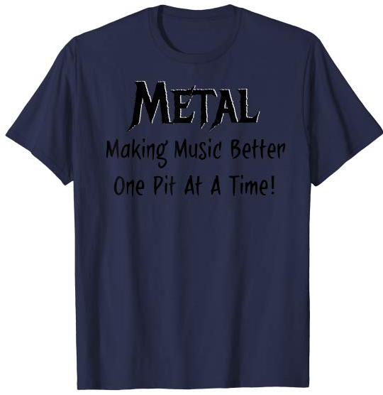 Metal making music better One Pit at a time T-shirt. feedback appreciated thanks for the love u guys #amazon #AmazonDeals #metalmusic #metal #music #musiclovers   Link--->
