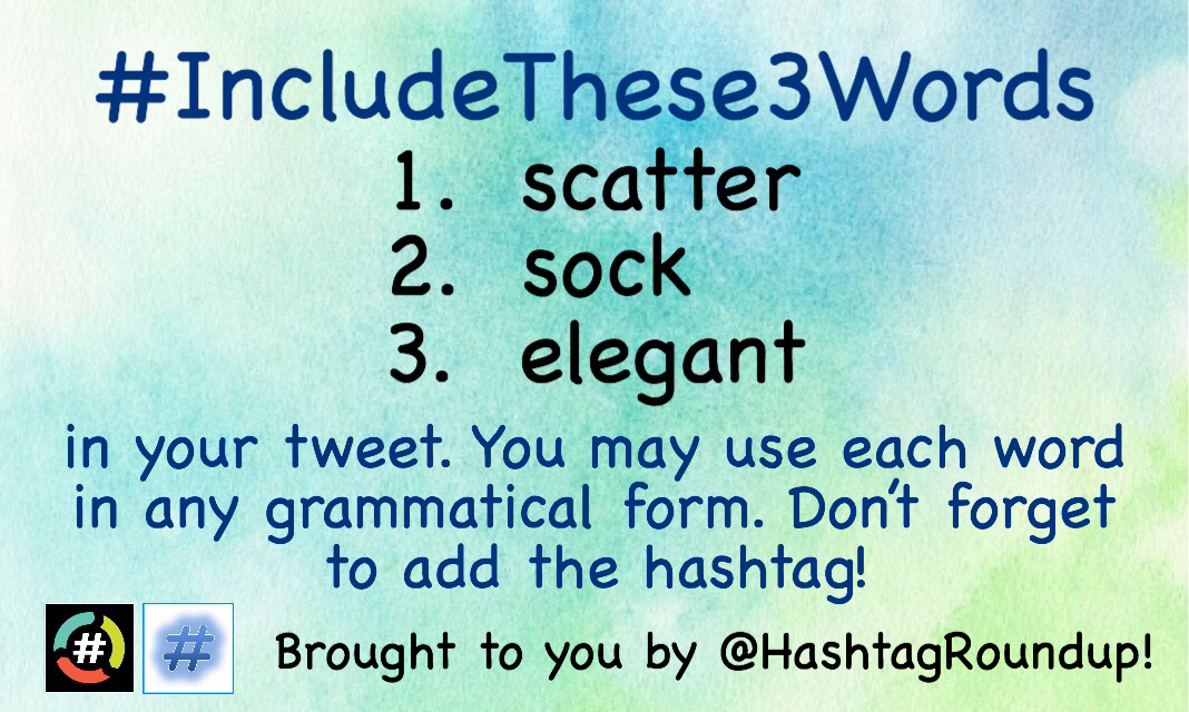 Here are today's randomly selected words:      1.  scatter      2.  sock      3.  elegant Create a tweet using all 3 words, and add the tag #IncludeThese3Words.  Each word can be used in any grammatical form. Jokes, poems, photo captions - anything goes!  A @HashtagRoundup game!