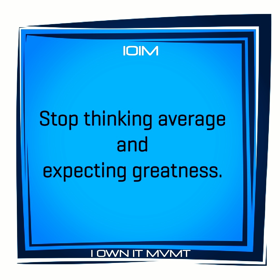 Stop thinking average and expecting greatness.  @iownitmovement  #iownitmvmt #goodvibes #maxout #love #garyvee #lifelessons #positive #highvibes #inspiration #motivation #inspire #beininspired #motivational #positivity #selflove #wordstoliveby #happiness #inspiring #life #livepic.twitter.com/FGCKUSrLkd