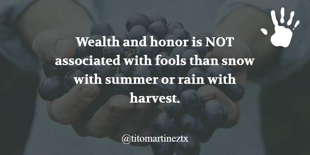 Wealth and honor is NOT associated with fools than snow with summer or rain with harvest.@titomartineztx #Houston #TX #cashflow #Coffee #lover #work #realestate #multifamilies #businessowner #digitalmarketing #10X #titomartineztx #hopecity #befearless #martinezmediatxpic.twitter.com/9IiQrJTkjI