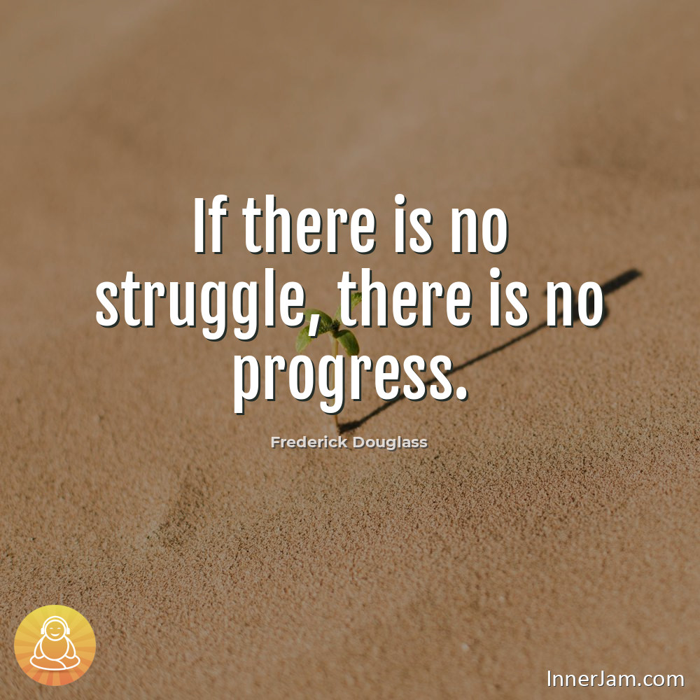 If there is no struggle, there is no progress..#inspiration #motivation