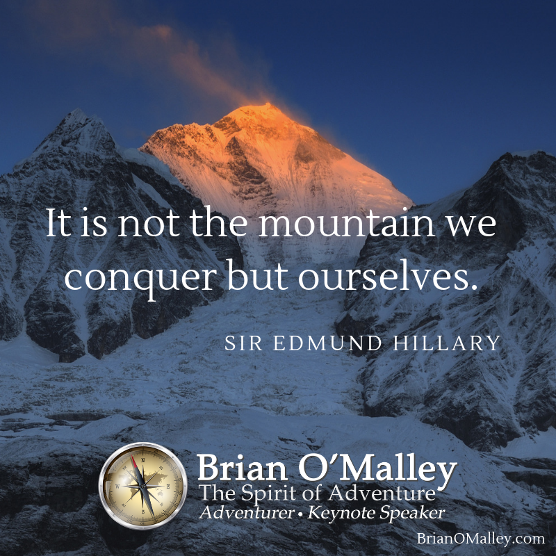 It is not the mountain we conquer but ourselves. ~Sir Edmund Hillaryhttps://BrianOMalley.com#inspiration#adventure
