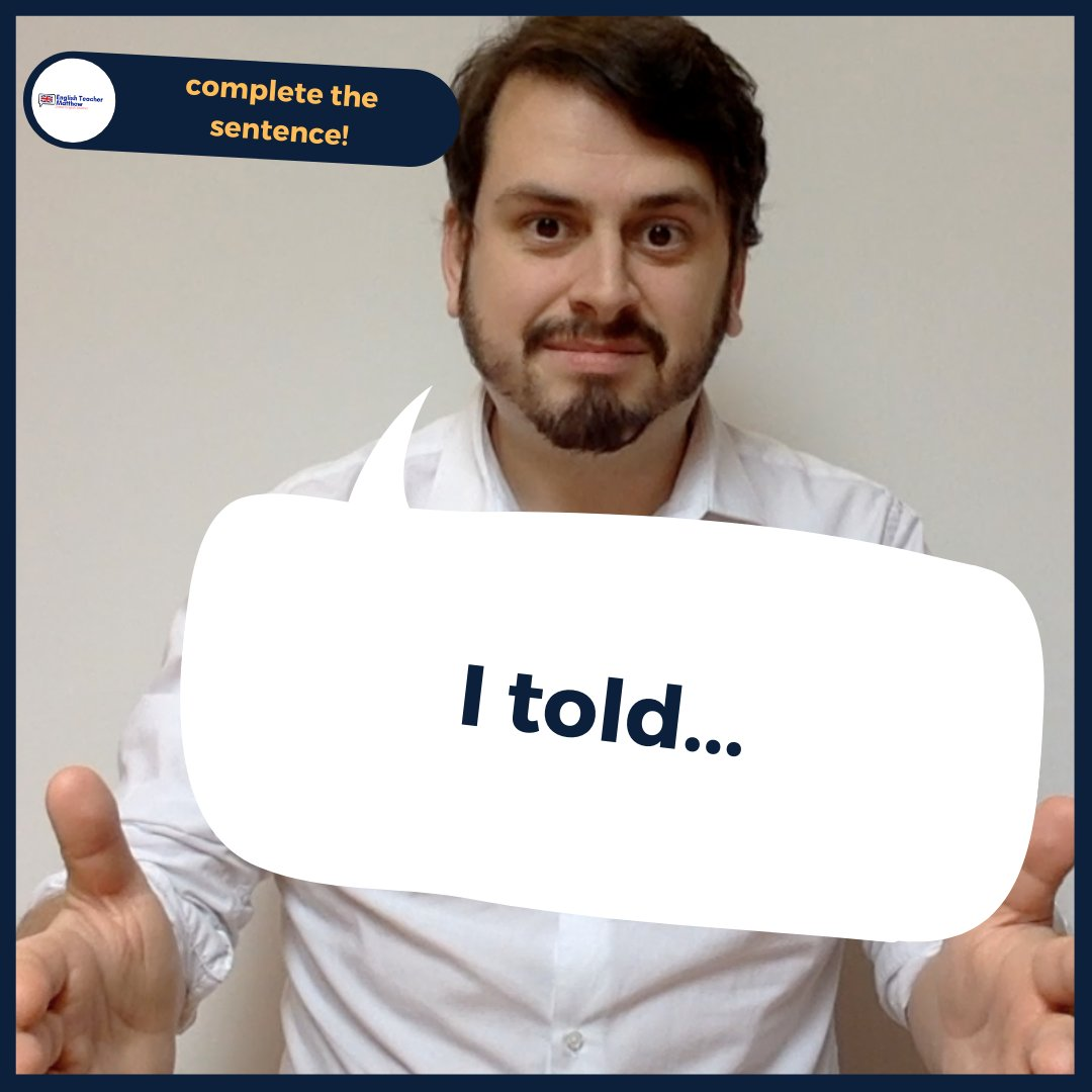 COMPLETE THE SENTENCE  ⠀⠀⠀ - I told... - What tense do we need here? What is your example? Tell me below ⠀⠀⠀⠀⠀⠀⠀⠀⠀ .⠀⠀⠀⠀⠀⠀ #learnenglish #speakenglish #studyenglish #sentence #englishgrammar #esl #englishlesson #englishclass #englishteachermatthew pic.twitter.com/Gx0oYSOw1C