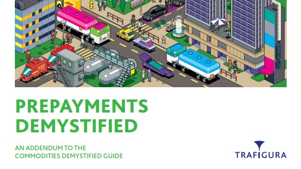 Trafigura Prepayments Demystified Guide, an addendum to the Commodities Demystified Guide