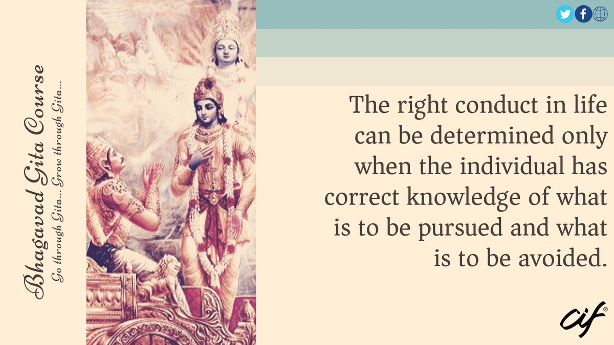 The right conduct in life can be determined only when the individual has correct knowledge of what is to be pursued and what is to be avoided.  ~ @ciftweets #Publication 'Holy Gītā Ready Reference'  #CIF #BhagavadGita #Home #Study #Course #Webinar #Online #Postal #WisdomOfGita