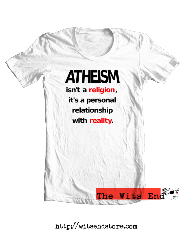 Atheism isn't a religion tee http://goo.gl/E11szE  #atheist http://witsendstore.com pic.twitter.com/Ru1FA62Tcx