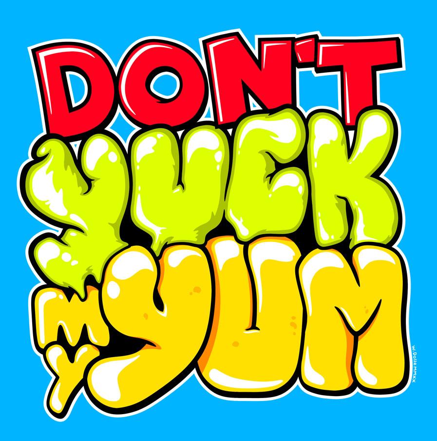 Don't Yuck My Yum  #redbubble  #teepublic #yuck #yummy #fanboy