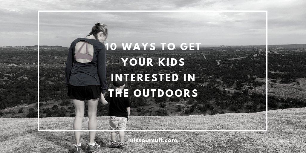 10 Ways to Get Your Kids Interested in the Outdoors  #greatoutdoors #outdoors #MissPursuit #huntinglife #huntingfamily #whatgetsyououtdoors  #outdoorsy #getoutside #outdoorlife #nature #adventuretime