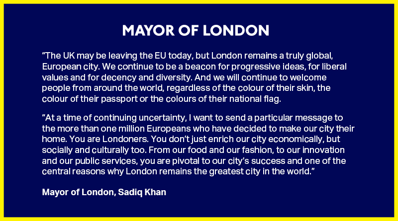 The UK may be leaving the EU today, but London remains a beacon for progressive ideas, liberal values, decency & diversity. To the one million EU citizens that contribute so much to our city: you are Londoners, you are welcome here, & that will never change. #LondonIsOpen 🇪🇺