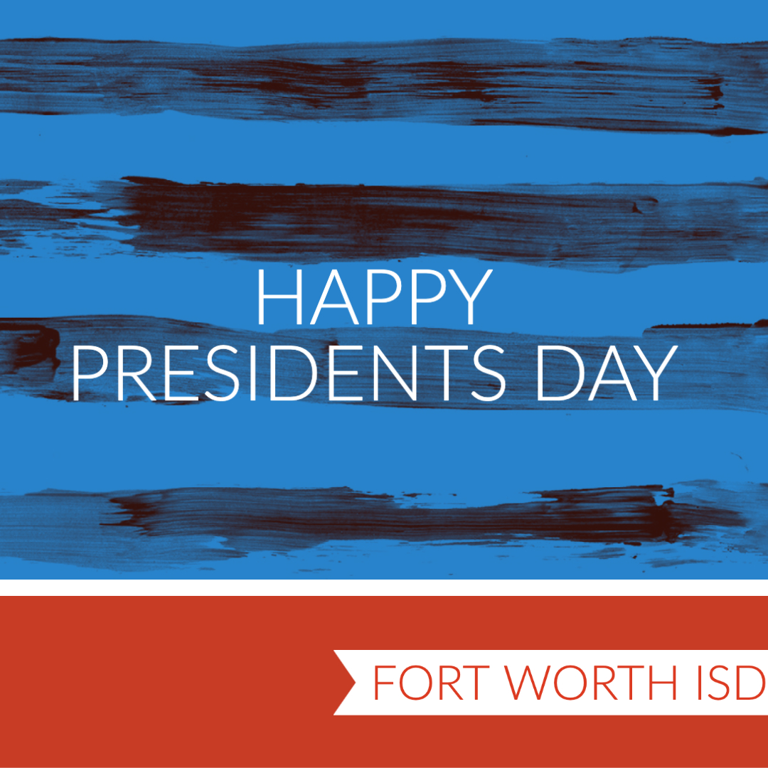 This is a reminder that Fort Worth ISD schools are closed Monday, Feb. 17 in observance of Presidents Day.