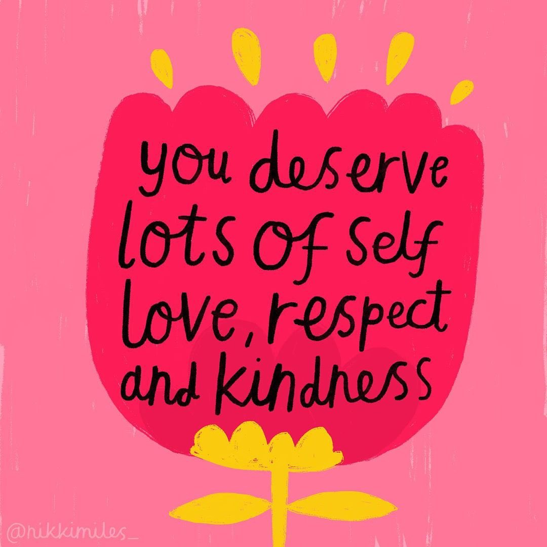 Remember to show love, respect & kindness to yourself as well as others Image: @nikkimiles_