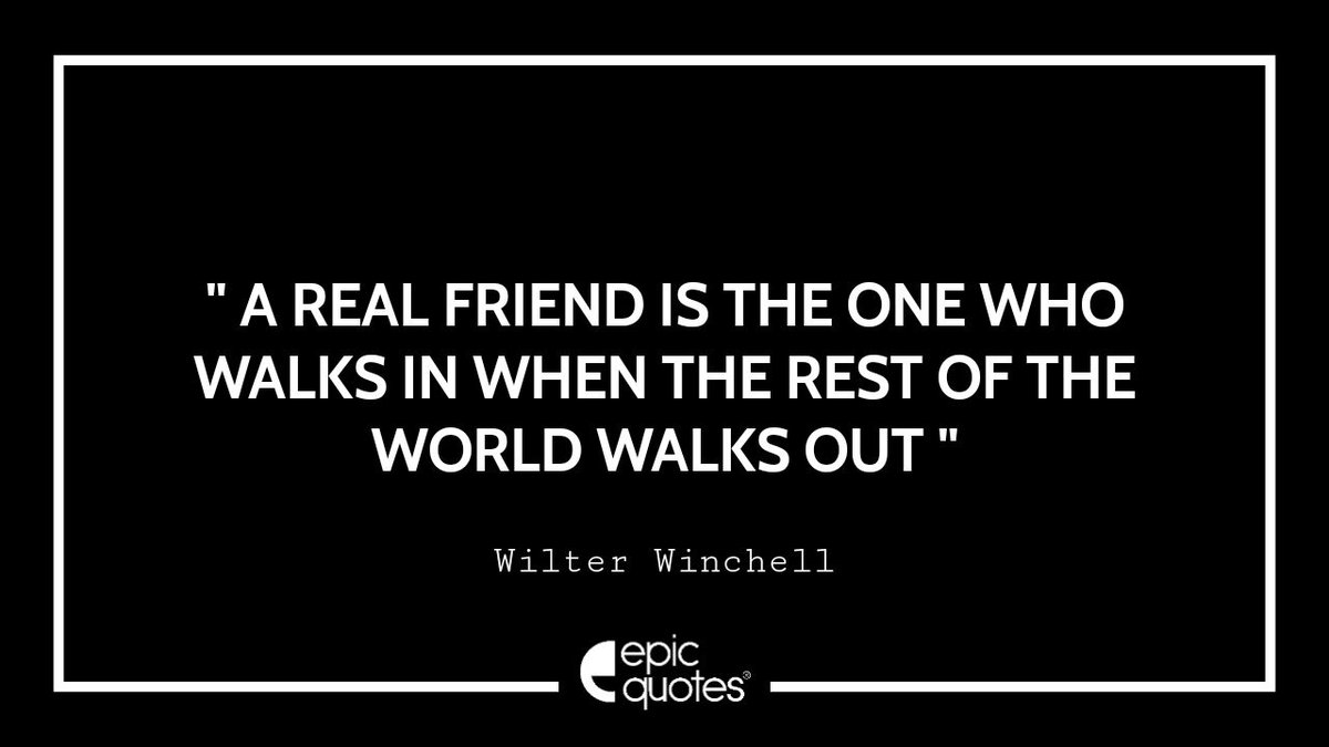 """""""A real friend is the one who walks in when the rest of the world walks out""""  ~ Walter Winchell #epicquotes #quotestoliveby #friendshipquotes pic.twitter.com/n4ISplJE1x"""